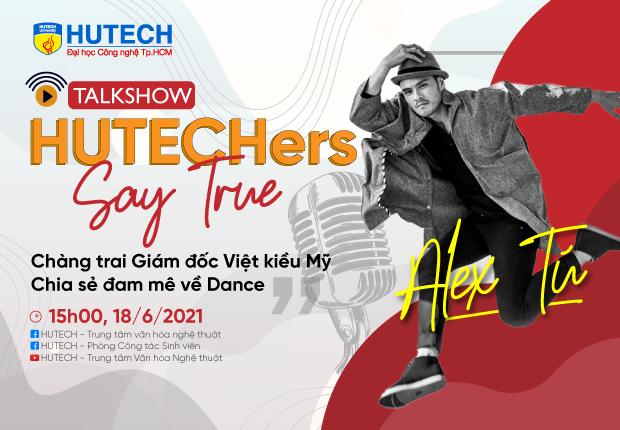 Cùng Biên đạo quốc tế Alex Tú khám phá ước mơ vũ đạo tại talkshow HUTECH-ers Say True ngày 18/6