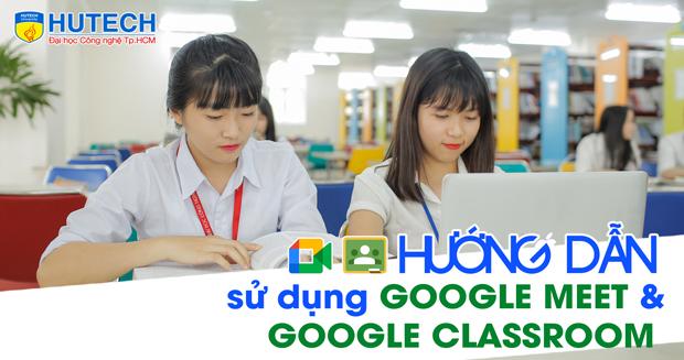 Tips Sinh viên - Hướng dẫn tham gia học trực tuyến bằng Google Meet và Google Classroom