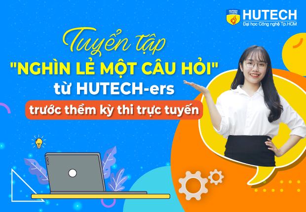 """Tuyển tập """"nghìn lẻ một câu hỏi"""" từ HUTECH-ers trước thềm kỳ thi trực tuyến Học kỳ 2B"""