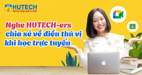 Nghe HUTECH-ers chia sẻ về những điều thú vị khi học trực tuyến