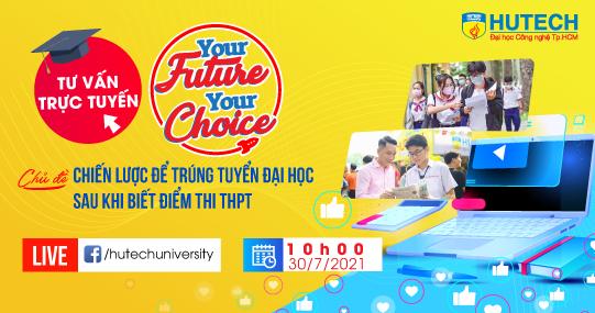 """""""Your Future - Your Choice"""" trở lại 10h sáng 30/7, cùng thí sinh chinh phục ước mơ Đại học khi biết điểm thi THPT"""