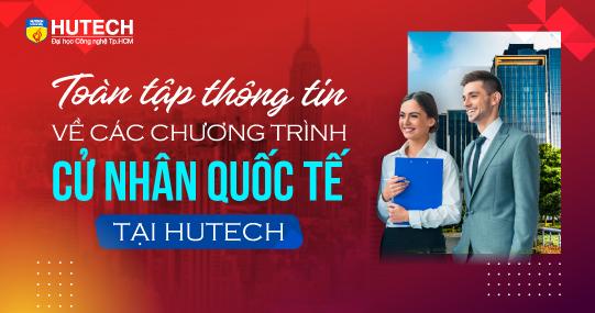 Toàn tập thông tin về các chương trình Cử nhân Quốc tế tại HUTECH