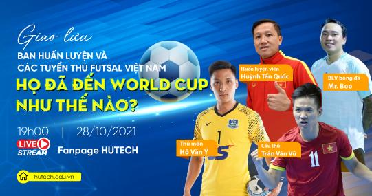 """Cơ hội giao lưu cùng ba """"mảnh ghép"""" của đội tuyển Việt Nam tại FIFA Futsal World Cup 2021 vào ngày 28/10 tới đây"""