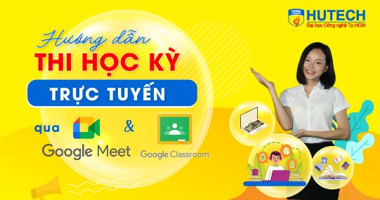 Kỳ thi Học kỳ 1A 2021-2022: Hướng dẫn quy trình tham gia thi trực tuyến qua Google Classroom và Google Meet