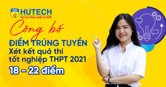 HUTECH công bố điểm trúng tuyển theo phương thức xét tuyển kết quả kỳ thi tốt nghiệp THPT 2021