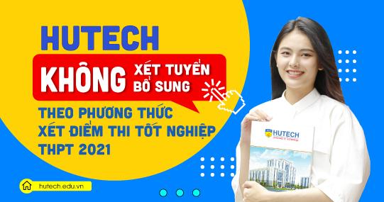 HUTECH không xét tuyển bổ sung theo phương thức xét tuyển điểm thi tốt nghiệp THPT 2021