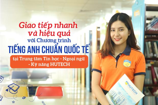 Giao tiếp hiệu quả với Chương trình Tiếng Anh chuẩn quốc tế tại TT Tin học - Ngoại ngữ - Kỹ năng HUTECH
