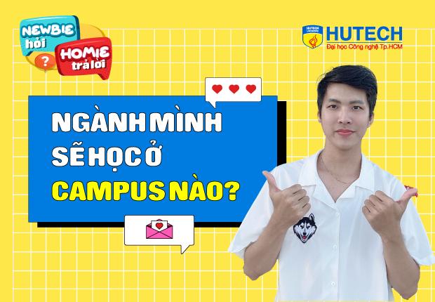 [Newbie hỏi, Homie trả lời] Ep 3: Ngành mình sẽ học ở campus nào?